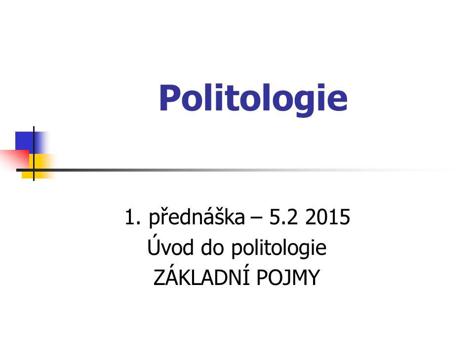 Politologie 1. přednáška – 5.2 2015 Úvod do politologie ZÁKLADNÍ POJMY