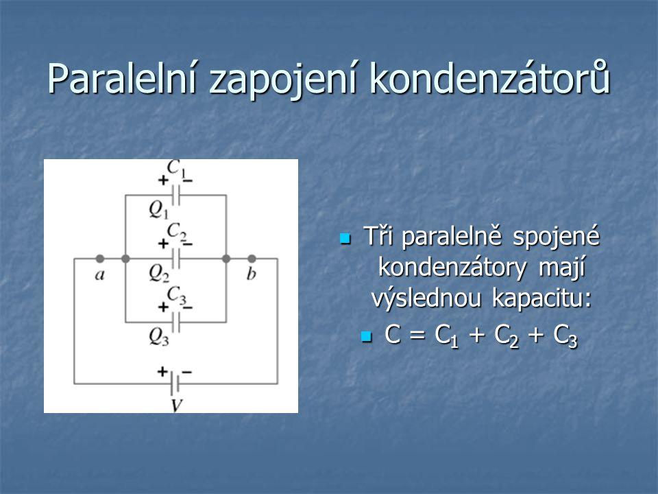 Paralelní zapojení kondenzátorů Tři paralelně spojené kondenzátory mají výslednou kapacitu: Tři paralelně spojené kondenzátory mají výslednou kapacitu