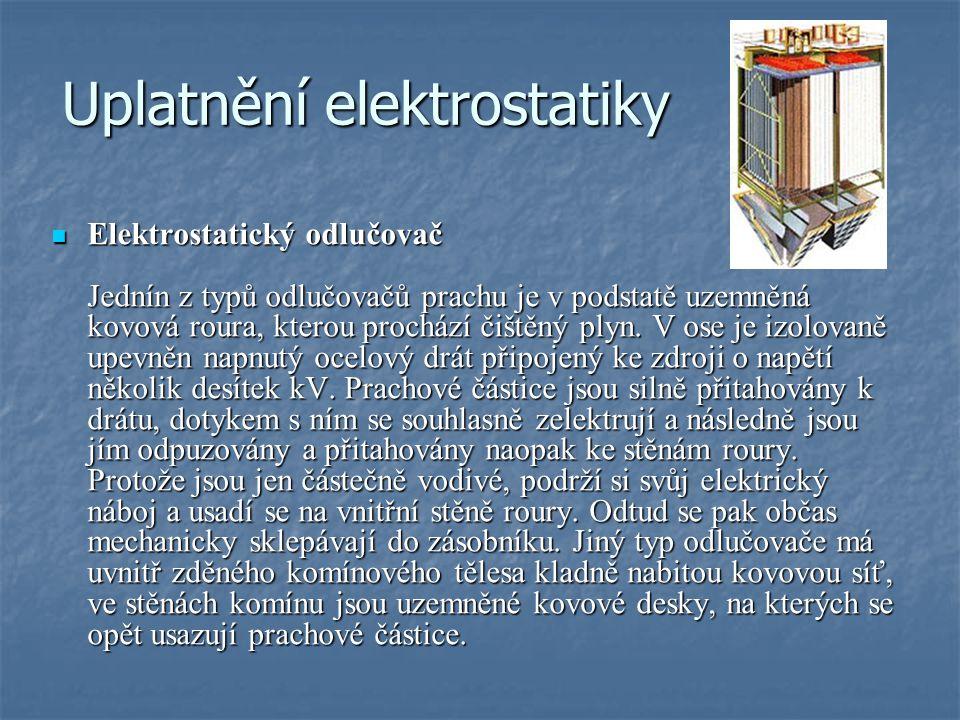 Uplatnění elektrostatiky Elektrostatický odlučovač Jednín z typů odlučovačů prachu je v podstatě uzemněná kovová roura, kterou prochází čištěný plyn.
