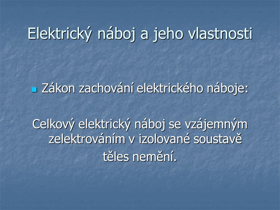 Elektrický náboj a jeho vlastnosti Zákon zachování elektrického náboje: Zákon zachování elektrického náboje: Celkový elektrický náboj se vzájemným zel