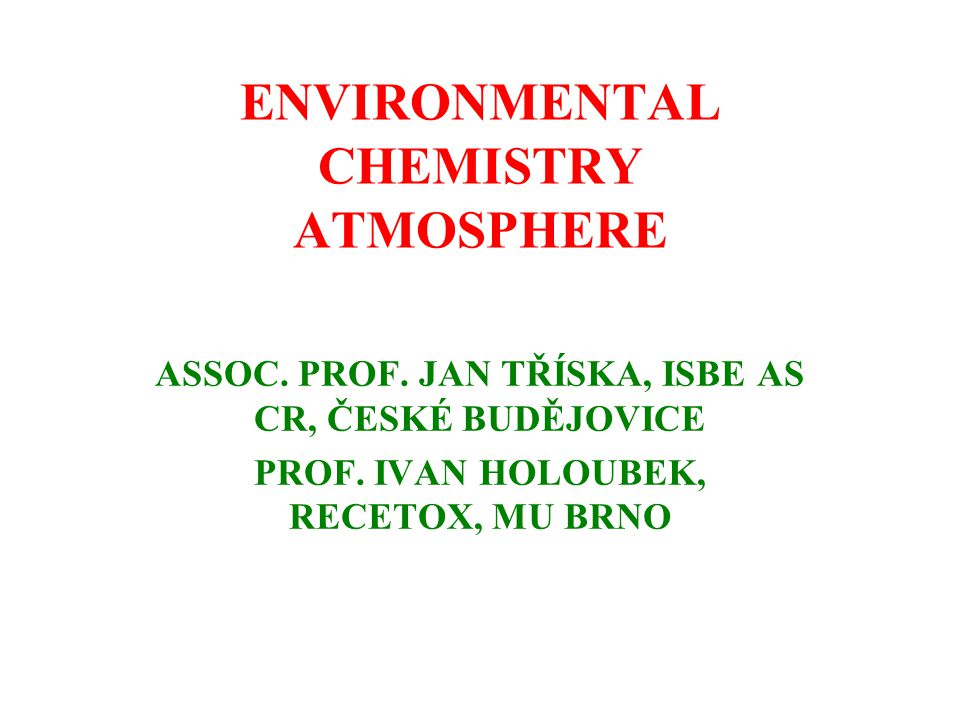 Atmosphere – chemical composition Macro components: N 2 (78,09 %); O 2 (20,94 %); Ar (0,93 %) = 99,96 % Micro components: CO 2 (315 ppm); Ne (18 ppm); He (5,2 ppm) CH 4 (1-2 ppm) CO, H 2 S, NO 2 (0,001 – 0,1 ppm) H 2 O (do 4 %) O 3 (25-30 km, ozonosphere)