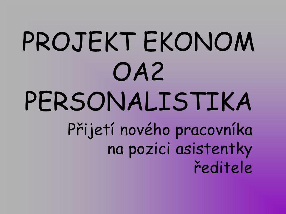PROJEKT EKONOM OA2 PERSONALISTIKA Přijetí nového pracovníka na pozici asistentky ředitele