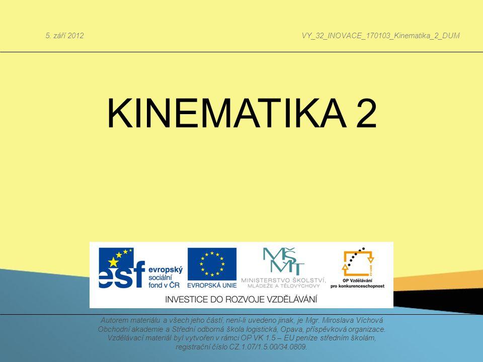 KINEMATIKA 2 Autorem materiálu a všech jeho částí, není-li uvedeno jinak, je Mgr. Miroslava Víchová Obchodní akademie a Střední odborná škola logistic