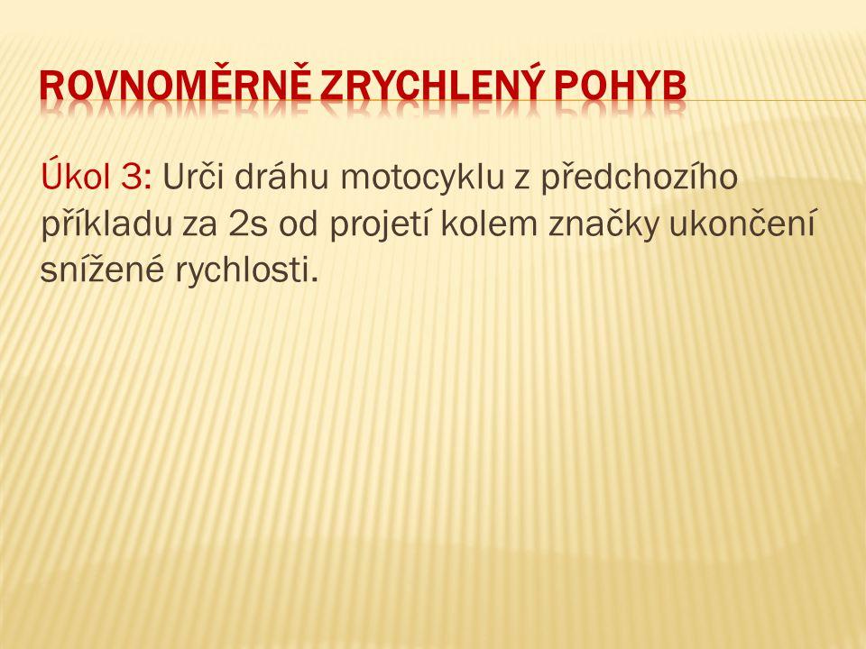 Úkol 3: Urči dráhu motocyklu z předchozího příkladu za 2s od projetí kolem značky ukončení snížené rychlosti.