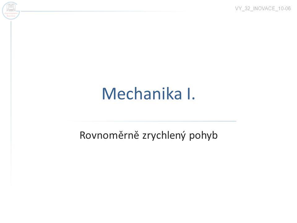 Mechanika I. Rovnoměrně zrychlený pohyb VY_32_INOVACE_10-06