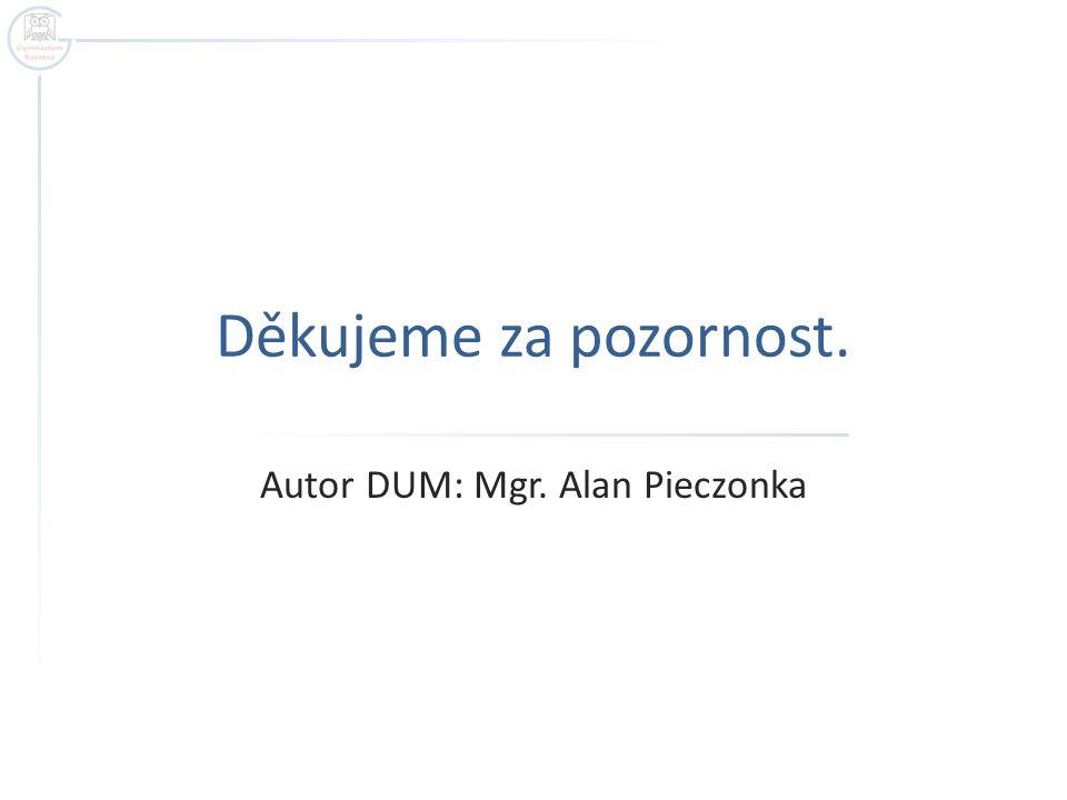Děkujeme za pozornost. Autor DUM: Mgr. Alan Pieczonka