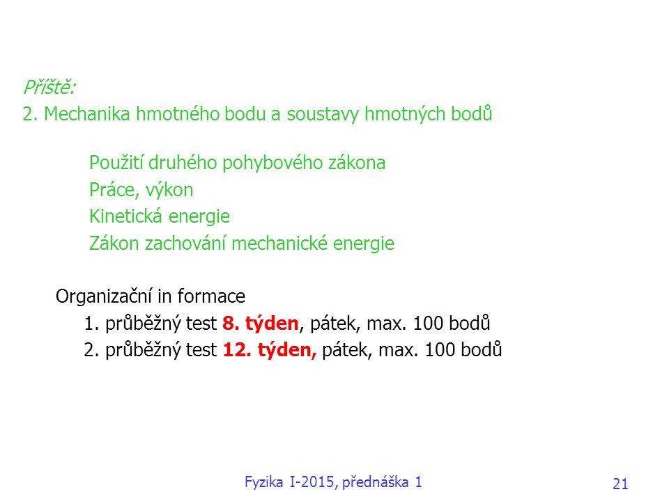 Příště: 2. Mechanika hmotného bodu a soustavy hmotných bodů Použití druhého pohybového zákona Práce, výkon Kinetická energie Zákon zachování mechanick