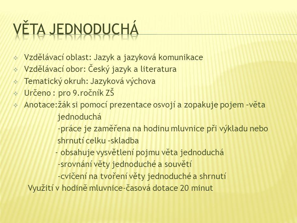  Vzdělávací oblast: Jazyk a jazyková komunikace  Vzdělávací obor: Český jazyk a literatura  Tematický okruh: Jazyková výchova  Určeno : pro 9.ročn