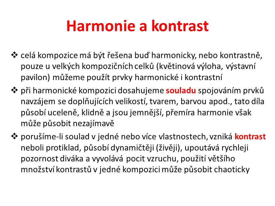 Harmonie a kontrast  celá kompozice má být řešena buď harmonicky, nebo kontrastně, pouze u velkých kompozičních celků (květinová výloha, výstavní pav
