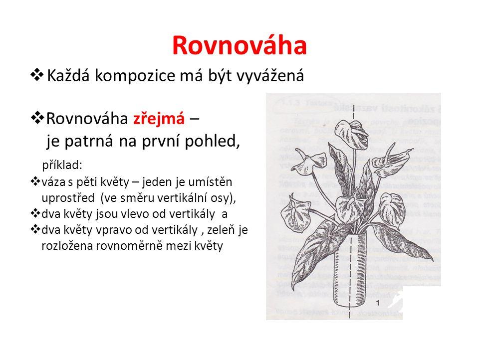Rovnováha  Každá kompozice má být vyvážená  Rovnováha zřejmá – je patrná na první pohled, příklad:  váza s pěti květy – jeden je umístěn uprostřed