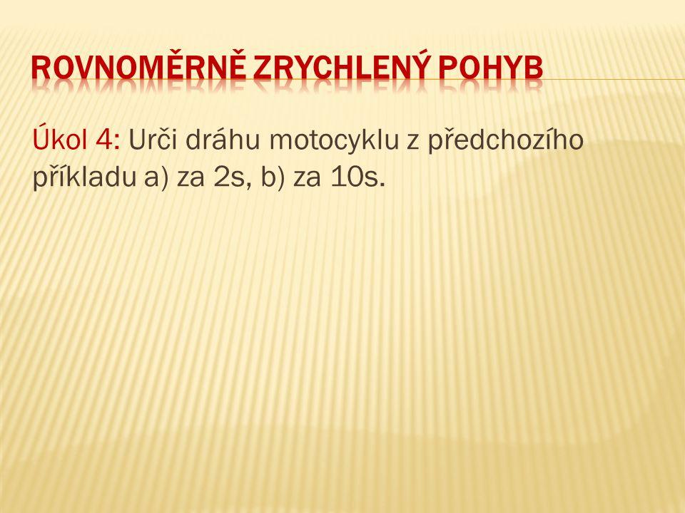 Úkol 4: Urči dráhu motocyklu z předchozího příkladu a) za 2s, b) za 10s.