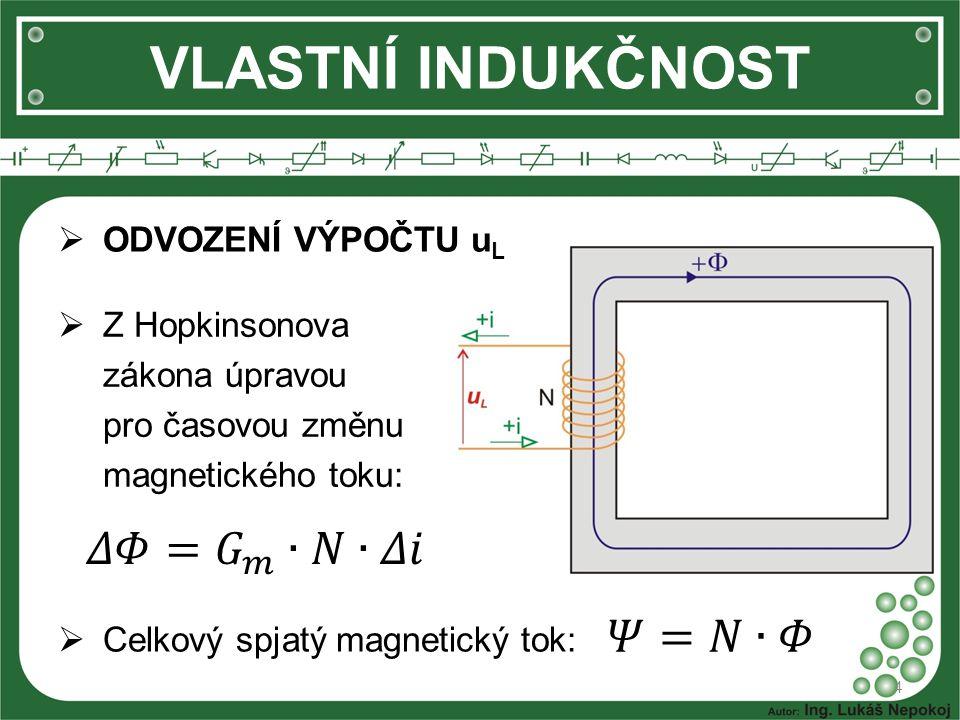 VLASTNÍ INDUKČNOST 4  Z Hopkinsonova zákona úpravou pro časovou změnu magnetického toku:  Celkový spjatý magnetický tok:  ODVOZENÍ VÝPOČTU u L