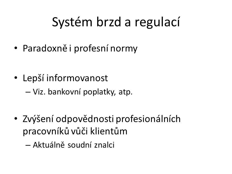 Systém brzd a regulací Paradoxně i profesní normy Lepší informovanost – Viz. bankovní poplatky, atp. Zvýšení odpovědnosti profesionálních pracovníků v