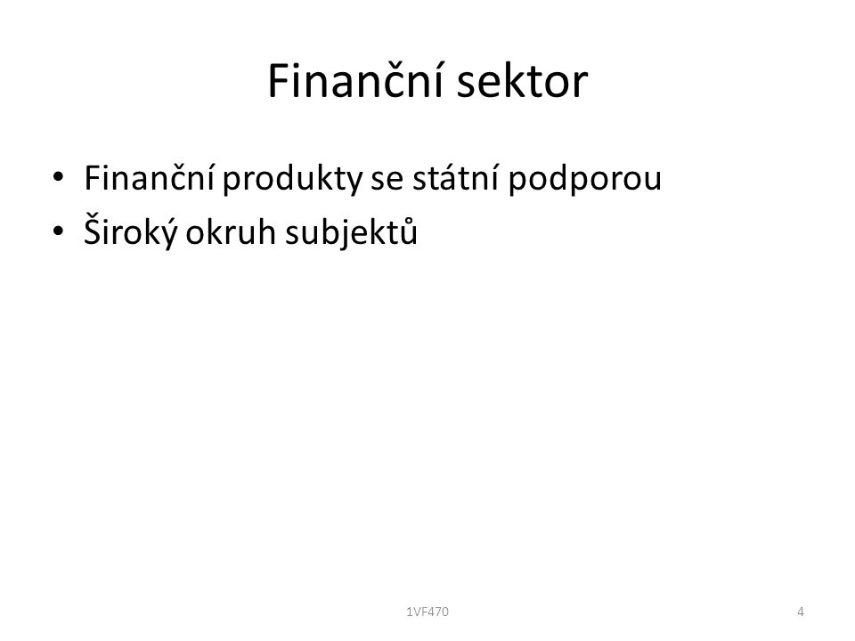 Finanční sektor Finanční produkty se státní podporou Široký okruh subjektů 41VF470