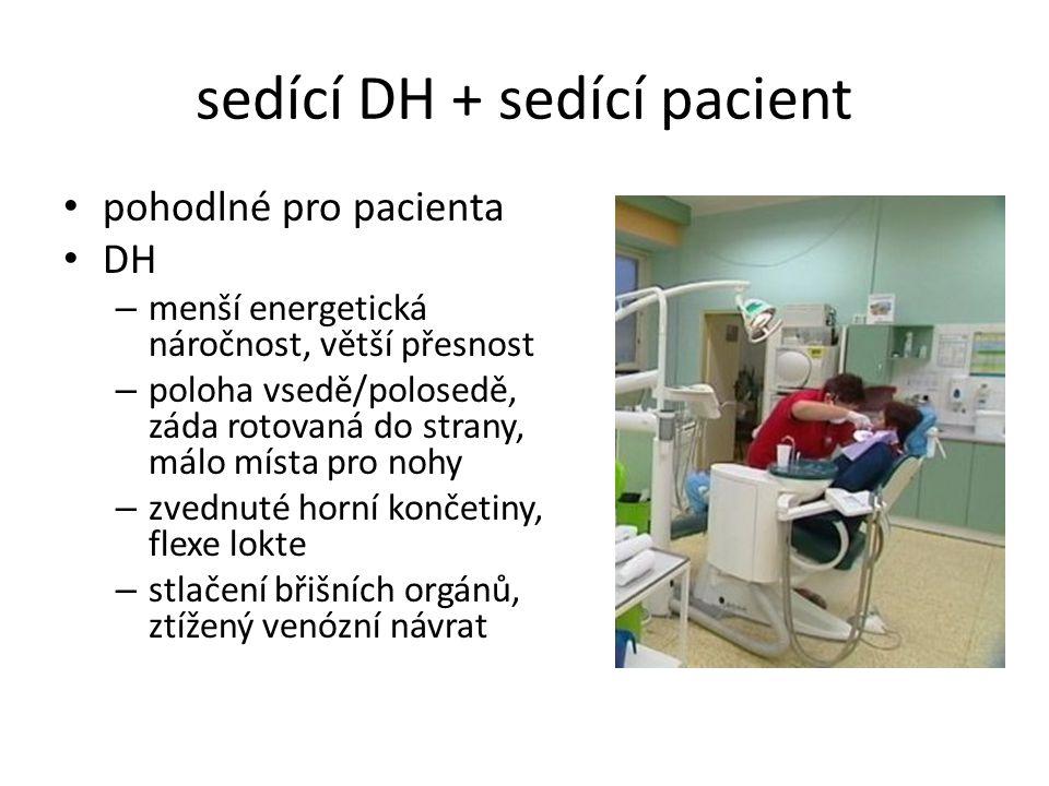 sedící DH + sedící pacient pohodlné pro pacienta DH – menší energetická náročnost, větší přesnost – poloha vsedě/polosedě, záda rotovaná do strany, má
