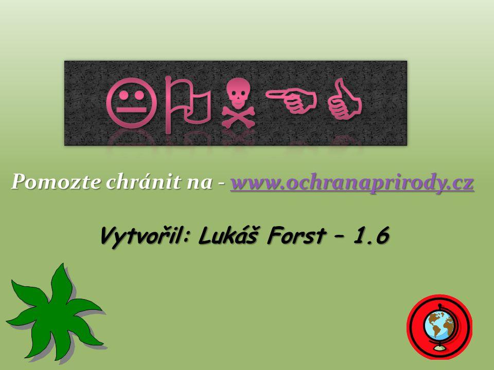 Pomozte chránit na - www.ochranaprirody.cz www.ochranaprirody.cz Vytvořil: Lukáš Forst – 1.6