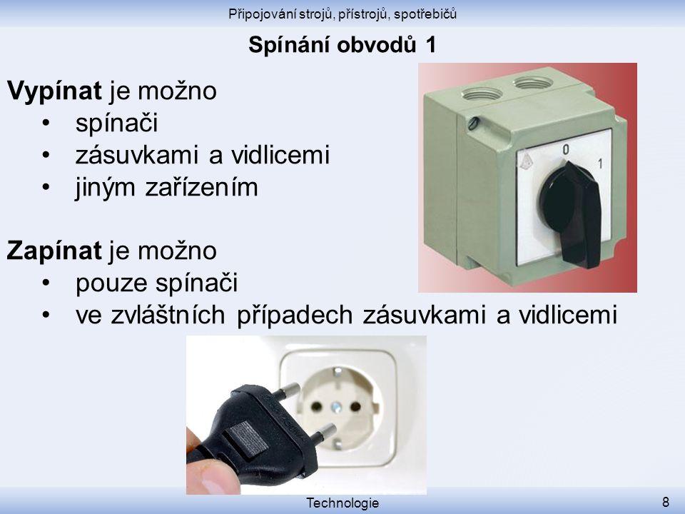 Připojování strojů, přístrojů, spotřebičů Technologie 8 Vypínat je možno spínači zásuvkami a vidlicemi jiným zařízením Zapínat je možno pouze spínači