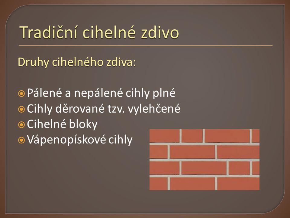 Druhy cihelného zdiva:  Pálené a nepálené cihly plné  Cihly děrované tzv. vylehčené  Cihelné bloky  Vápenopískové cihly