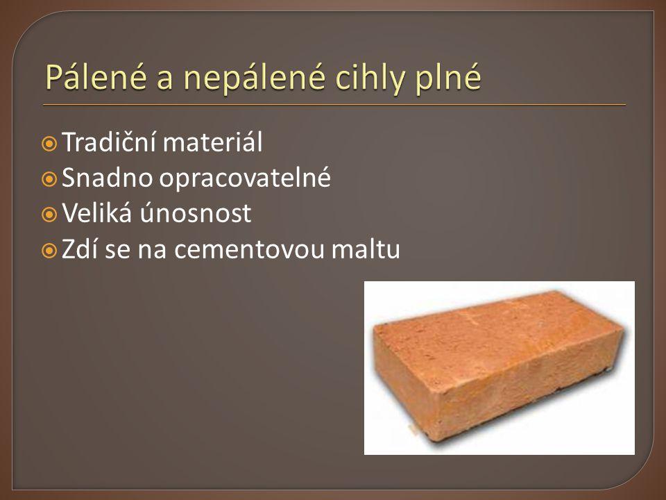  Tradiční materiál  Snadno opracovatelné  Veliká únosnost  Zdí se na cementovou maltu
