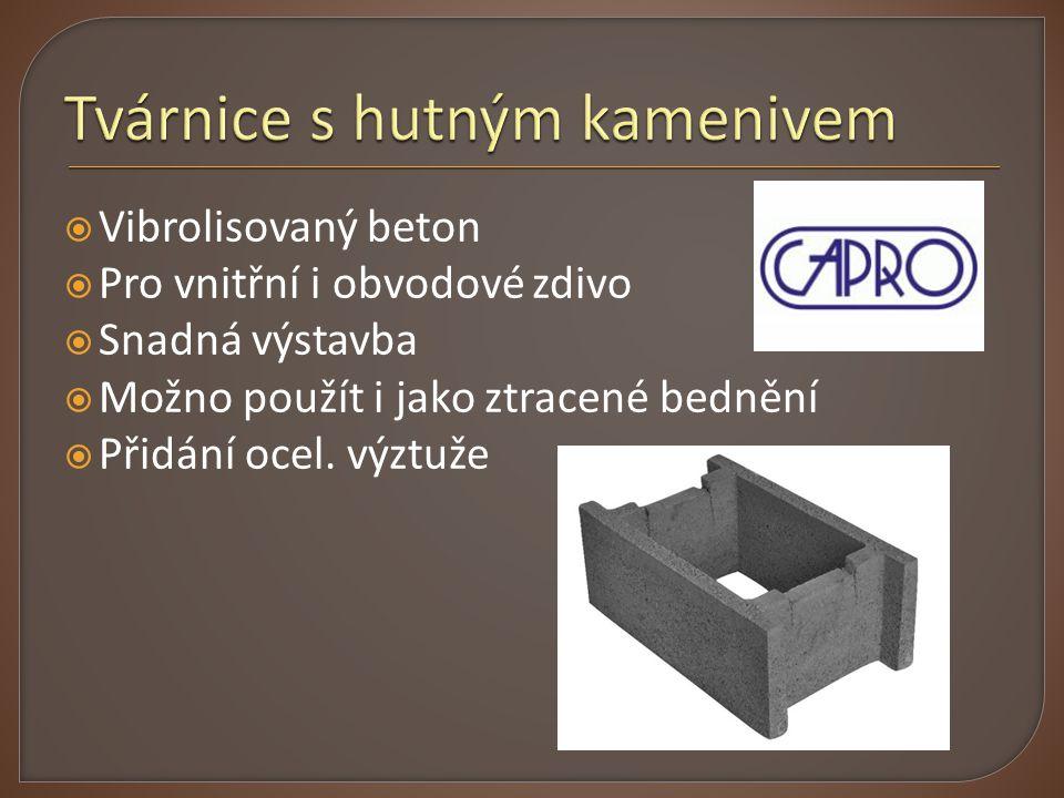  Vibrolisovaný beton  Pro vnitřní i obvodové zdivo  Snadná výstavba  Možno použít i jako ztracené bednění  Přidání ocel. výztuže