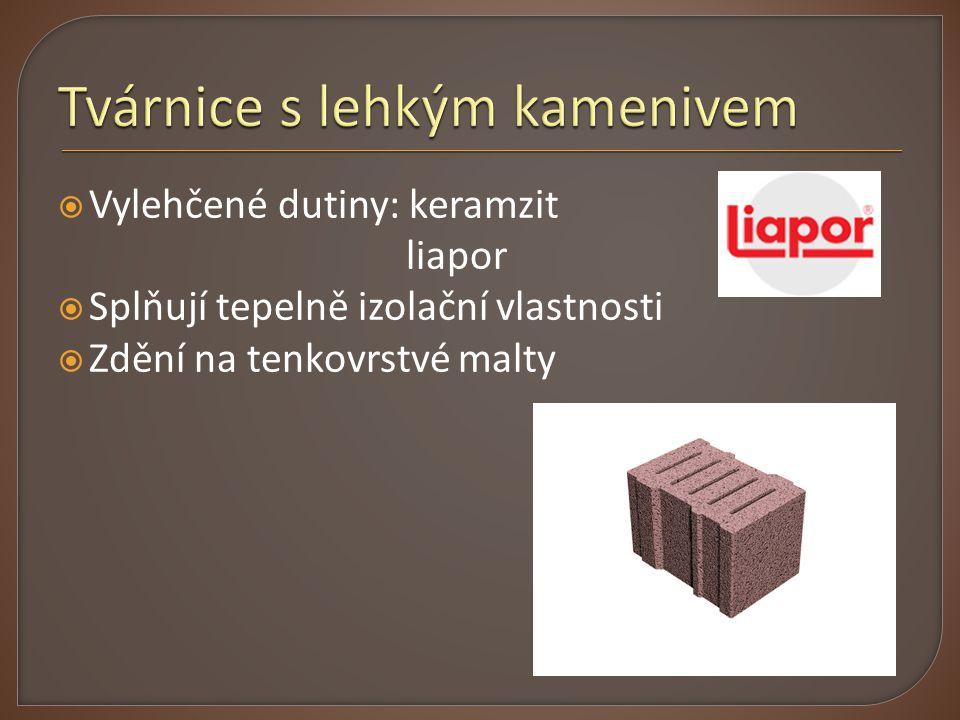  Vylehčené dutiny: keramzit liapor  Splňují tepelně izolační vlastnosti  Zdění na tenkovrstvé malty