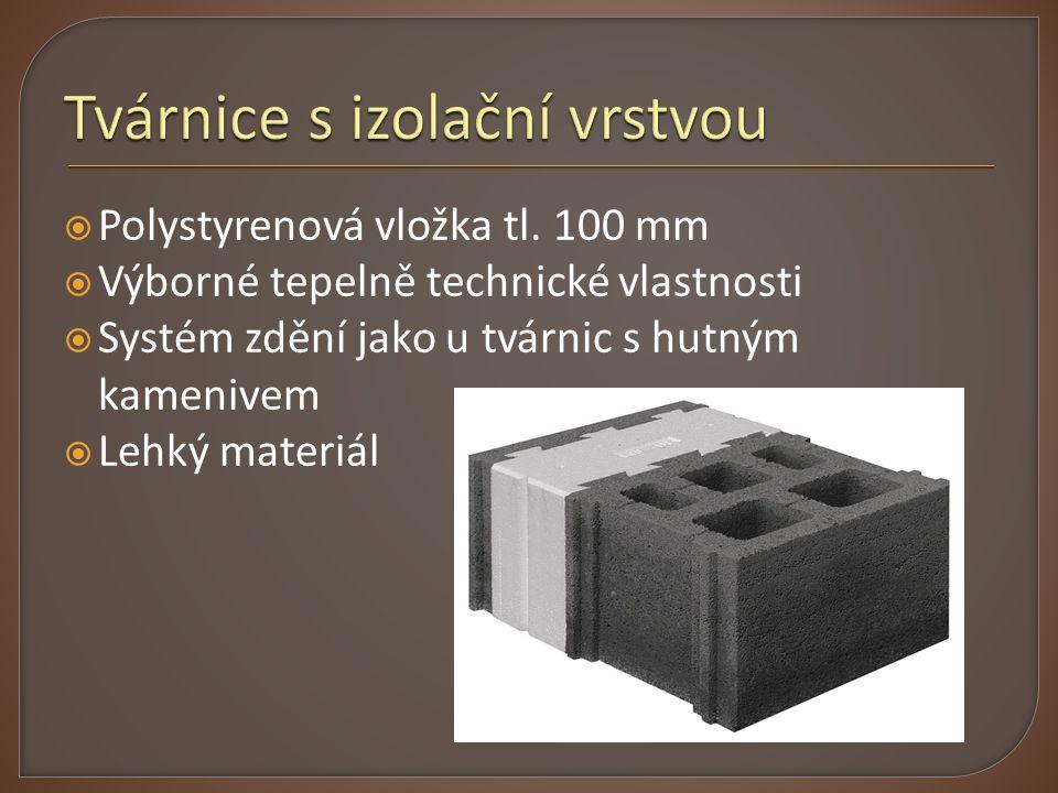  Polystyrenová vložka tl. 100 mm  Výborné tepelně technické vlastnosti  Systém zdění jako u tvárnic s hutným kamenivem  Lehký materiál