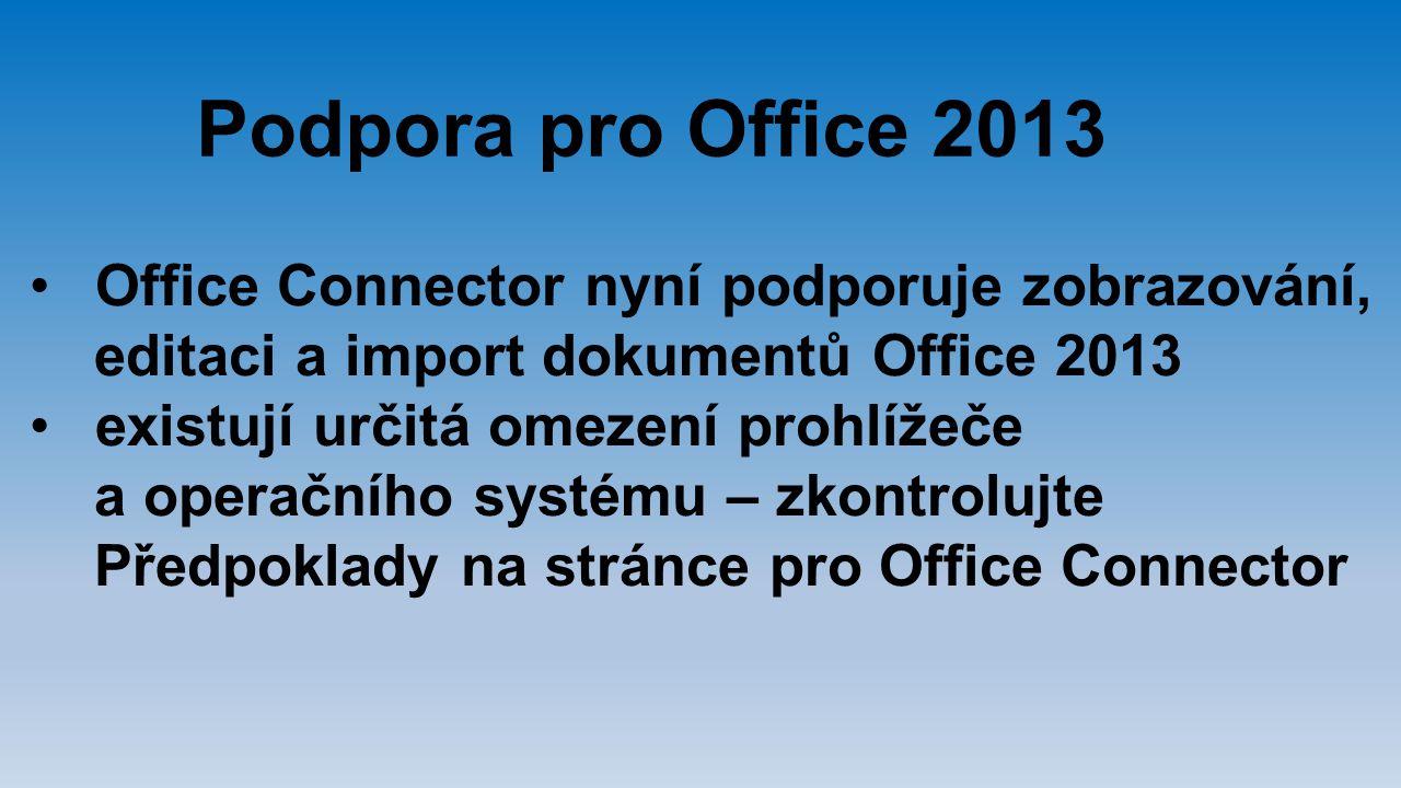 Podpora pro Office 2013 Office Connector nyní podporuje zobrazování, editaci a import dokumentů Office 2013 existují určitá omezení prohlížeče a opera