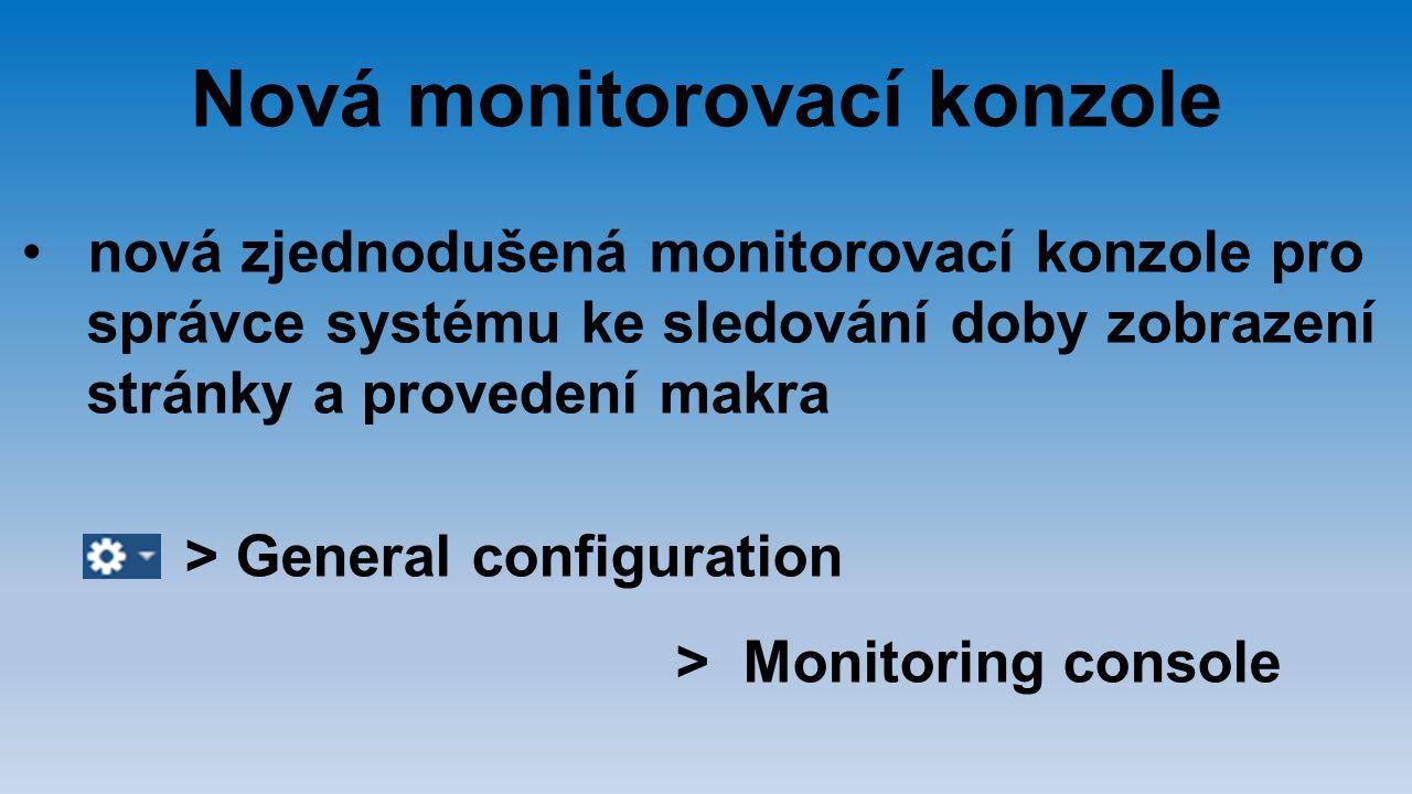 Nová monitorovací konzole nová zjednodušená monitorovací konzole pro správce systému ke sledování doby zobrazení stránky a provedení makra > General c