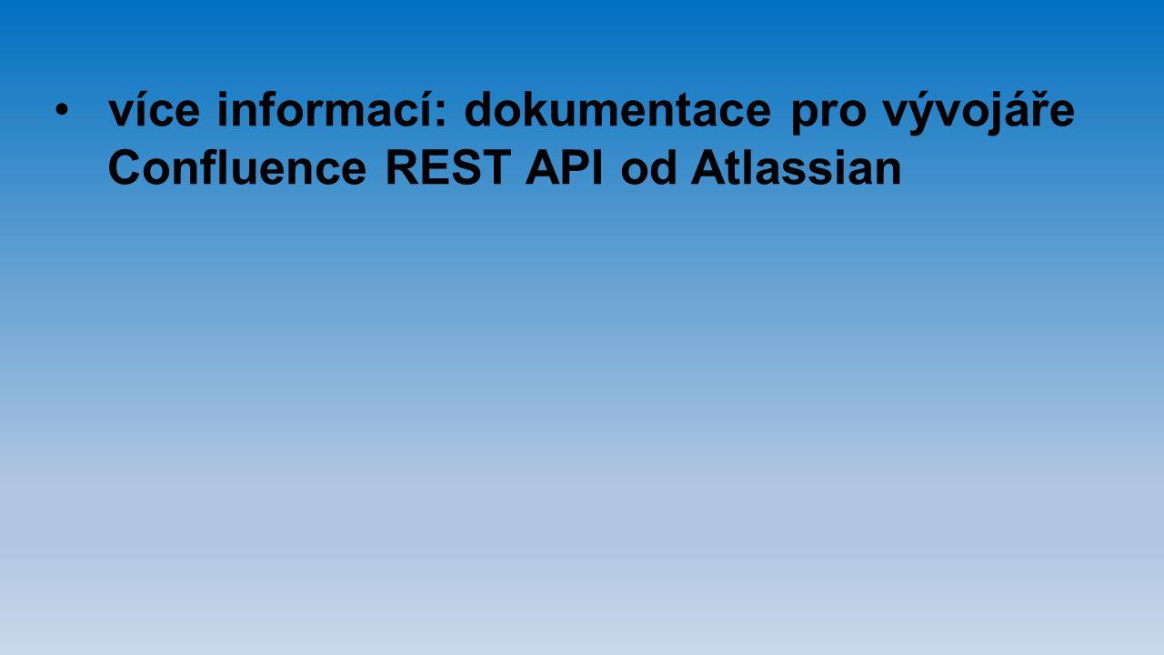 více informací: dokumentace pro vývojáře Confluence REST API od Atlassian