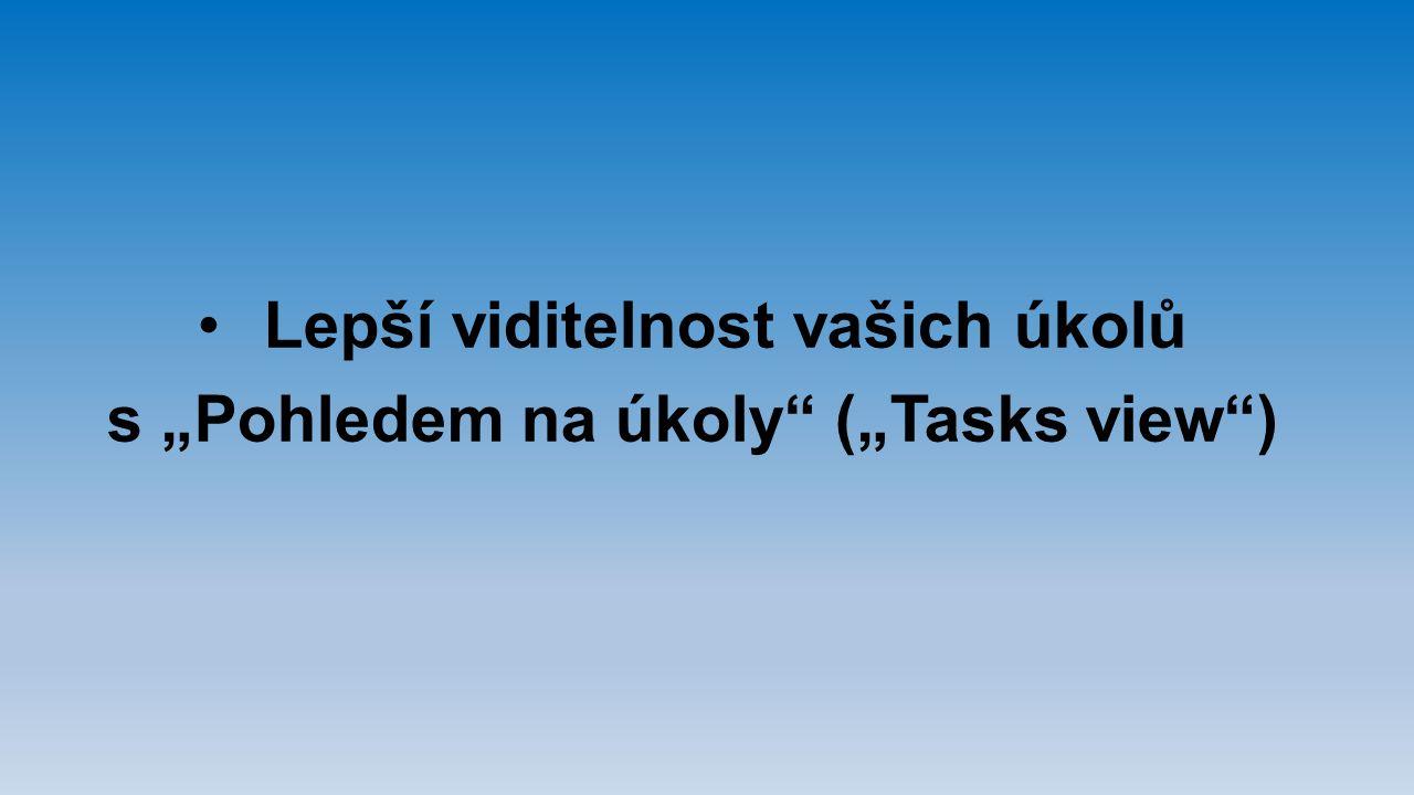 """Lepší viditelnost vašich úkolů s """"Pohledem na úkoly"""" (""""Tasks view"""")"""