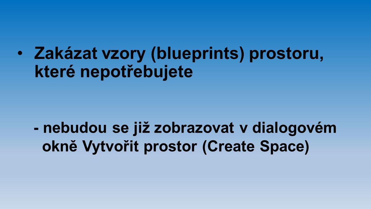 Zakázat vzory (blueprints) prostoru, které nepotřebujete - nebudou se již zobrazovat v dialogovém okně Vytvořit prostor (Create Space)