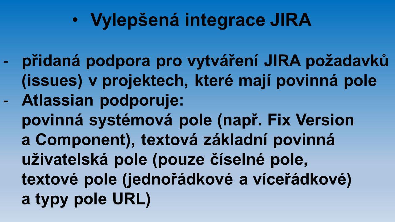 Vylepšená integrace JIRA -přidaná podpora pro vytváření JIRA požadavků (issues) v projektech, které mají povinná pole -Atlassian podporuje: povinná sy