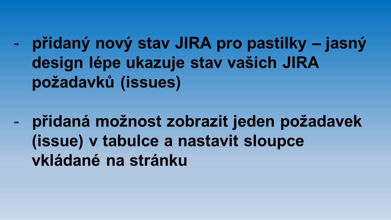 -přidaný nový stav JIRA pro pastilky – jasný design lépe ukazuje stav vašich JIRA požadavků (issues) -přidaná možnost zobrazit jeden požadavek (issue)