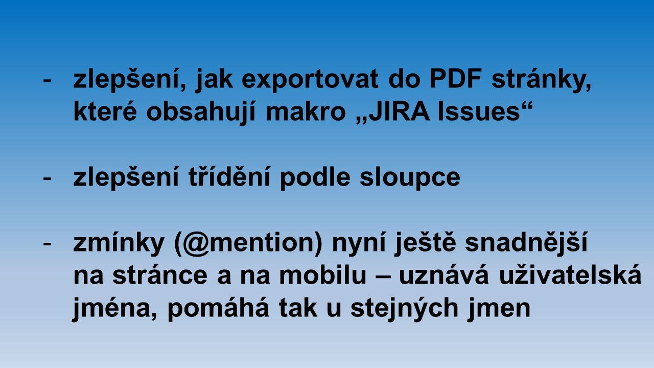 """-zlepšení, jak exportovat do PDF stránky, které obsahují makro """"JIRA Issues"""" -zlepšení třídění podle sloupce -zmínky (@mention) nyní ještě snadnější n"""