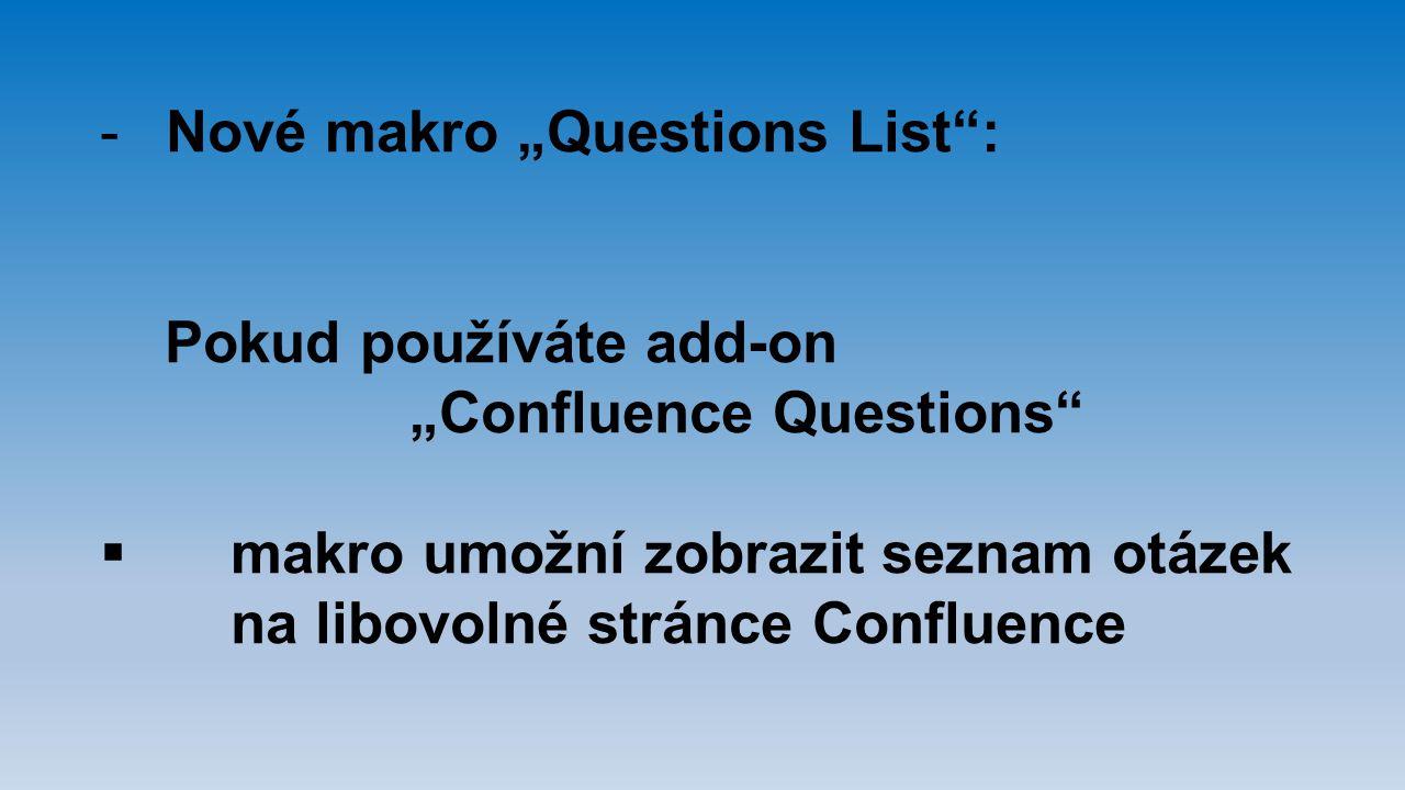 """-Nové makro """"Questions List"""": Pokud používáte add-on """"Confluence Questions""""  makro umožní zobrazit seznam otázek na libovolné stránce Confluence"""