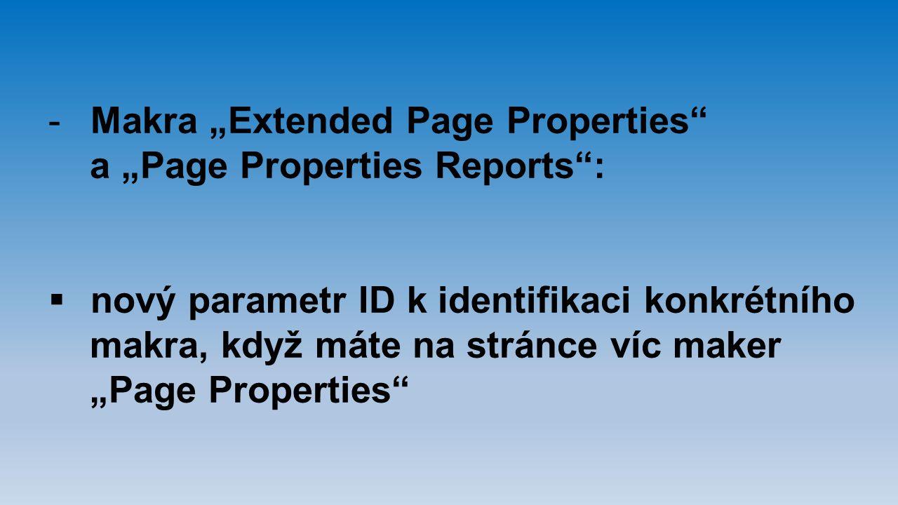 """-Makra """"Extended Page Properties"""" a """"Page Properties Reports"""":  nový parametr ID k identifikaci konkrétního makra, když máte na stránce víc maker """"Pa"""