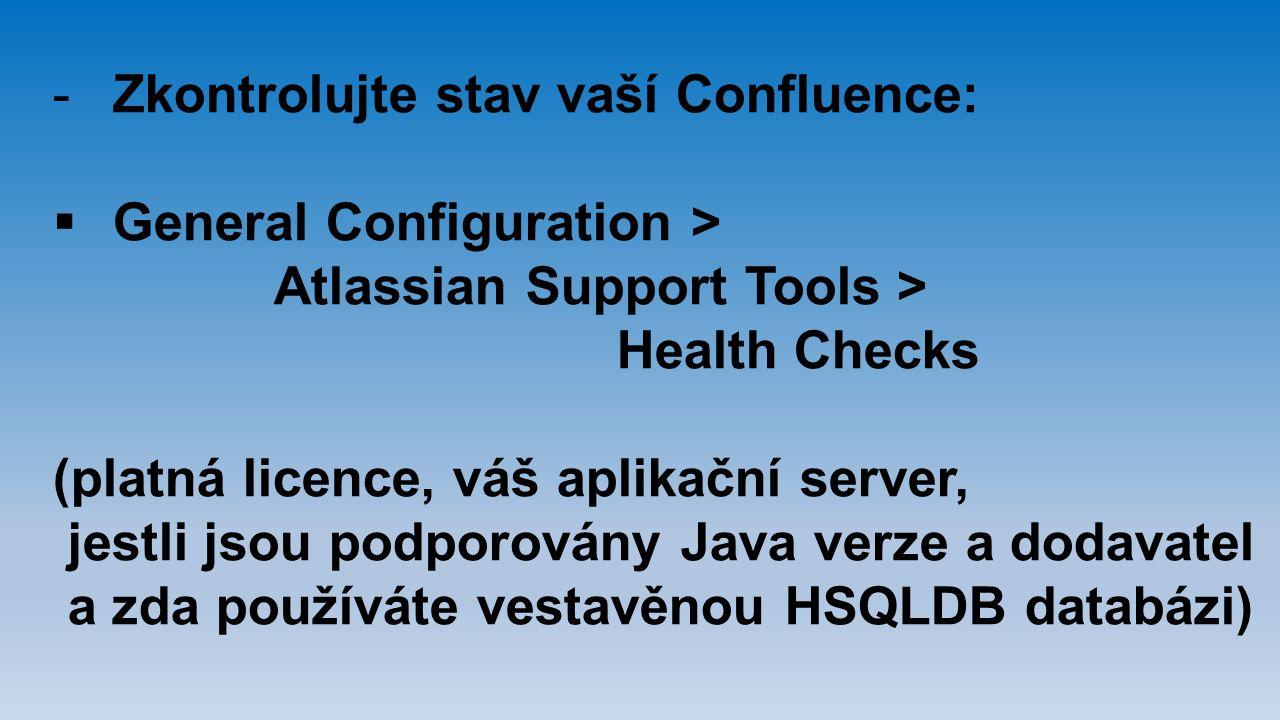 -Zkontrolujte stav vaší Confluence:  General Configuration > Atlassian Support Tools > Health Checks (platná licence, váš aplikační server, jestli js