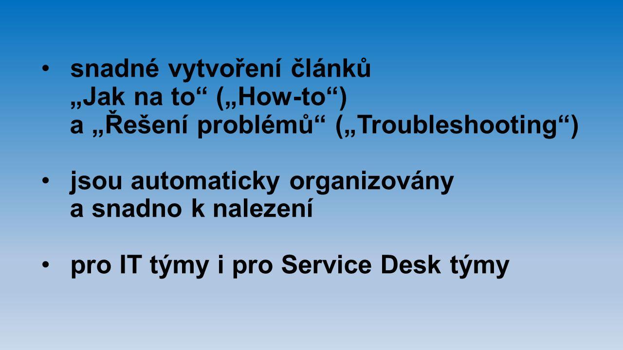 """snadné vytvoření článků """"Jak na to"""" (""""How-to"""") a """"Řešení problémů"""" (""""Troubleshooting"""") jsou automaticky organizovány a snadno k nalezení pro IT týmy i"""