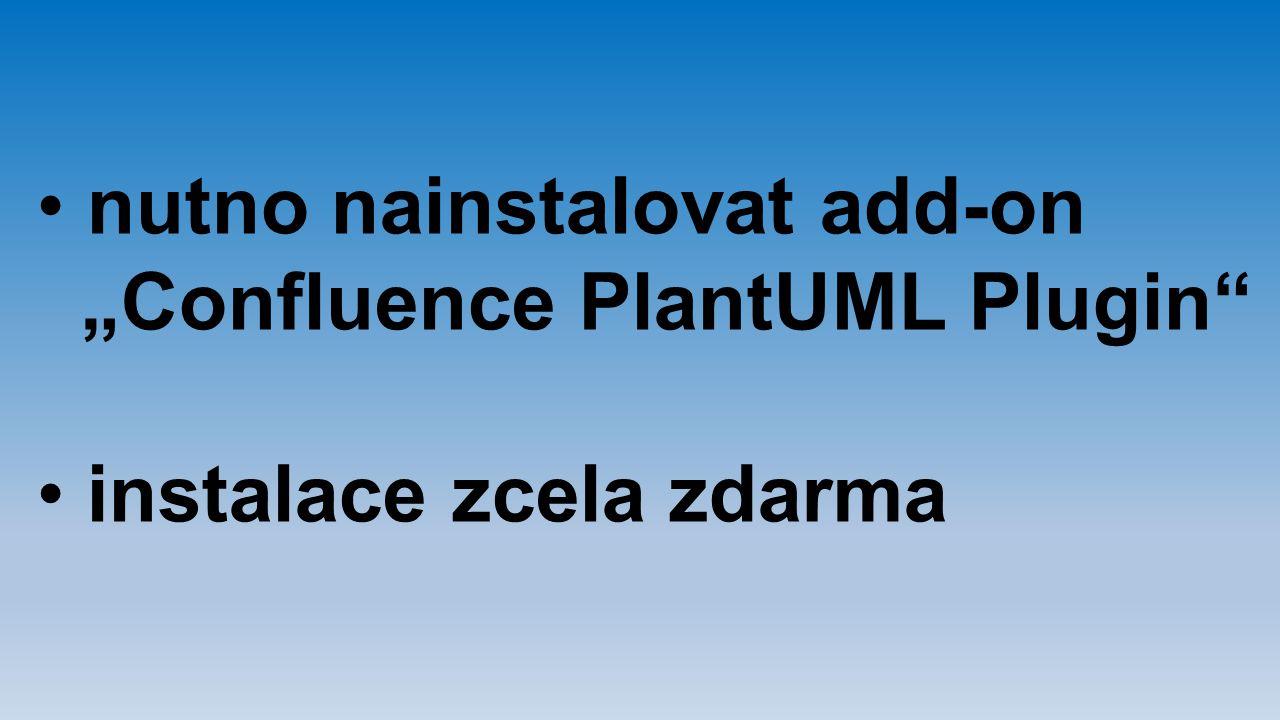 "nutno nainstalovat add-on ""Confluence PlantUML Plugin"" instalace zcela zdarma"
