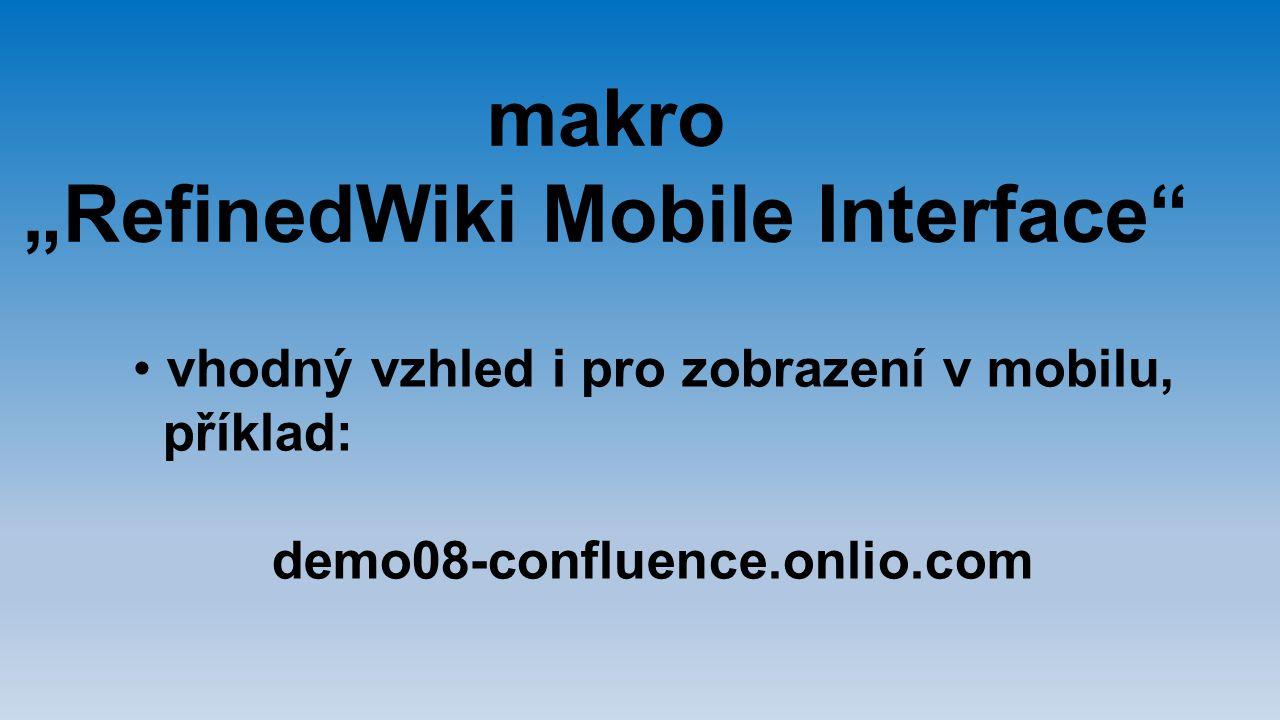 """makro """"RefinedWiki Mobile Interface"""" vhodný vzhled i pro zobrazení v mobilu, příklad: demo08-confluence.onlio.com"""