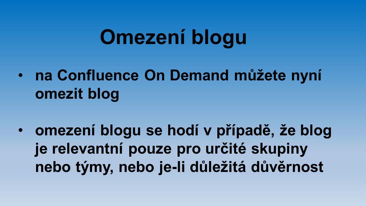 Omezení blogu na Confluence On Demand můžete nyní omezit blog omezení blogu se hodí v případě, že blog je relevantní pouze pro určité skupiny nebo tým