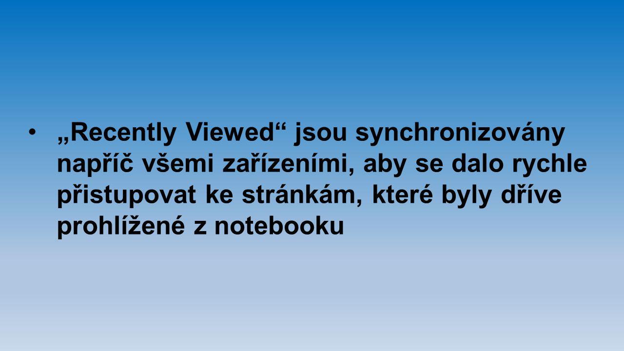 """""""Recently Viewed"""" jsou synchronizovány napříč všemi zařízeními, aby se dalo rychle přistupovat ke stránkám, které byly dříve prohlížené z notebooku"""