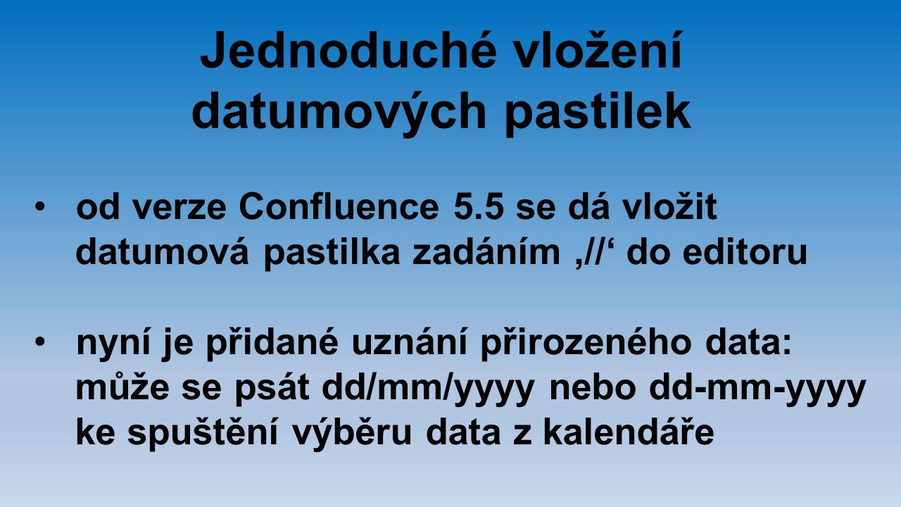 Jednoduché vložení datumových pastilek od verze Confluence 5.5 se dá vložit datumová pastilka zadáním '//' do editoru nyní je přidané uznání přirozené