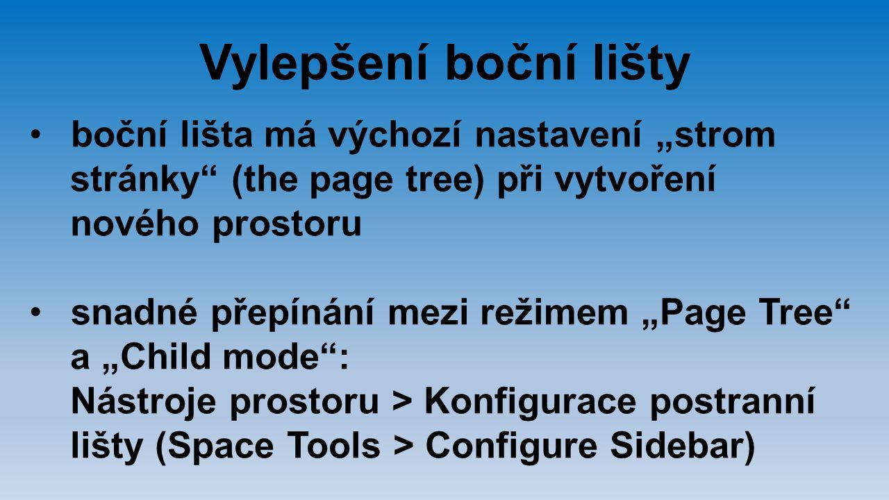 """Vylepšení boční lišty boční lišta má výchozí nastavení """"strom stránky"""" (the page tree) při vytvoření nového prostoru snadné přepínání mezi režimem """"Pa"""