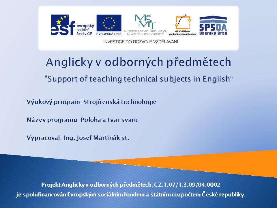 Výukový program: Strojírenská technologie Název programu: Poloha a tvar svaru Vypracoval: Ing. Josef Martinák st. Projekt Anglicky v odborných předmět