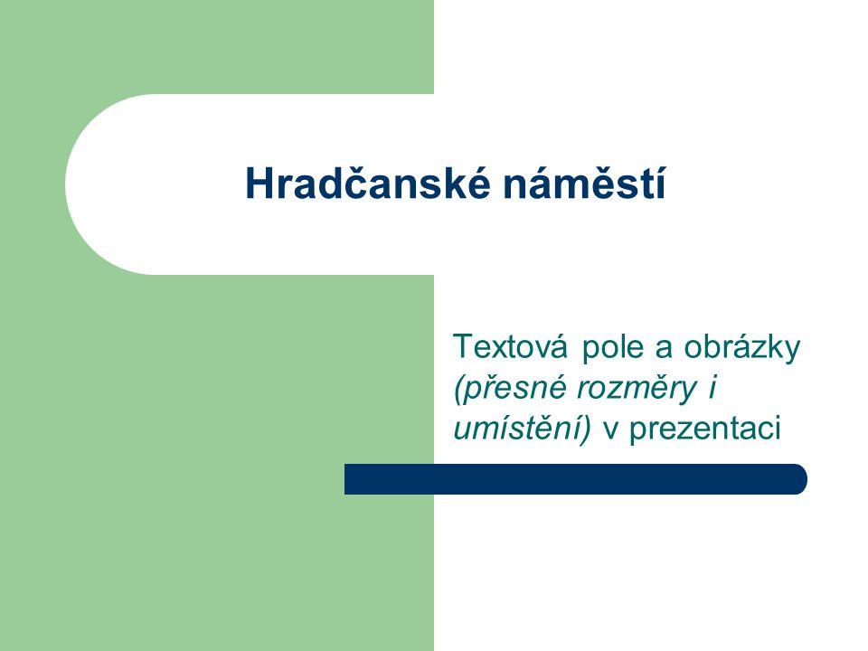 Hradčanské náměstí Textová pole a obrázky (přesné rozměry i umístění) v prezentaci