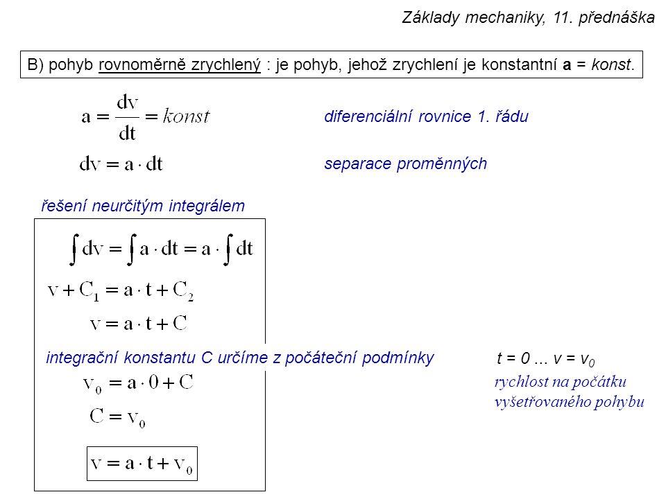 B) pohyb rovnoměrně zrychlený : je pohyb, jehož zrychlení je konstantní a = konst. řešení neurčitým integrálem t = 0... v = v 0 integrační konstantu C