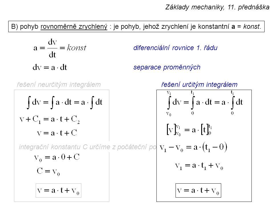 integrační konstantu C určíme z počáteční podmínky B) pohyb rovnoměrně zrychlený : je pohyb, jehož zrychlení je konstantní a = konst. řešení neurčitým
