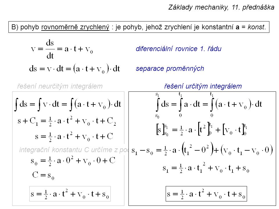integrační konstantu C určíme z počáteční podmínky B) pohyb rovnoměrně zrychlený : je pohyb, jehož zrychlení je konstantní a = konst. separace proměnn
