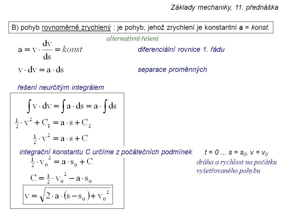 B) pohyb rovnoměrně zrychlený : je pohyb, jehož zrychlení je konstantní a = konst. separace proměnných řešení neurčitým integrálem integrační konstant